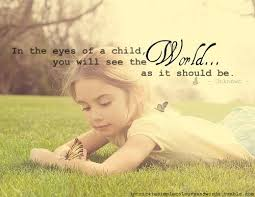 eyes of a child see world as it should be
