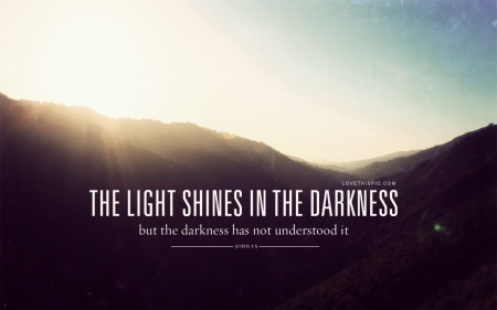 light shones in the darkness but darkness does not understand it