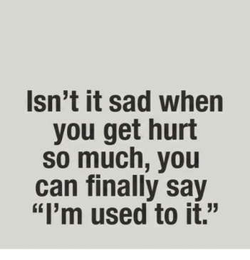 isnt-it-sad-when-you-get-hurt-so-much